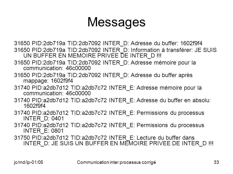 jc/md/lp-01/05Communication inter processus corrigé33 Messages 31650 PID:2db719a TID:2db7092 INTER_D: Adresse du buffer: 1602f9f4 31650 PID:2db719a TI