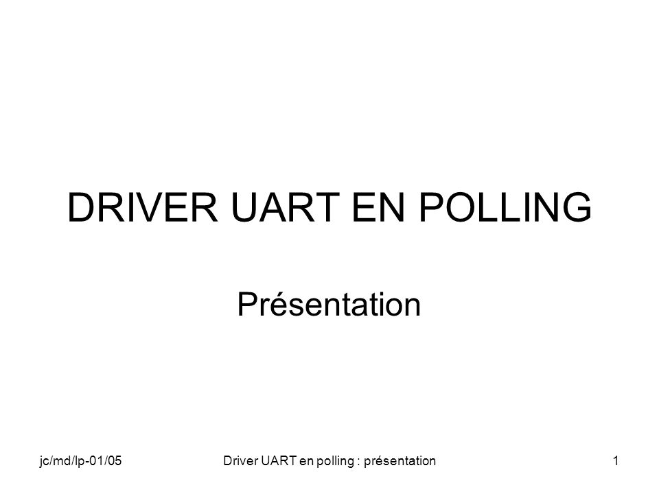 jc/md/lp-01/05Driver UART en polling : présentation72 Application : lancement du driver // Lancement du driver (RegisterDevice) // TODO // Test de Handle correct (Handle !=0) // TODO // si incorrect // message et fin de lapplication // TODO // si correct MessageBox(NULL,_T( Register TTY1 OK ), _T( UartApp ),MB_OK);