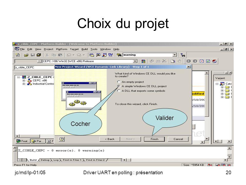 jc/md/lp-01/05Driver UART en polling : présentation20 Choix du projet Cocher Valider