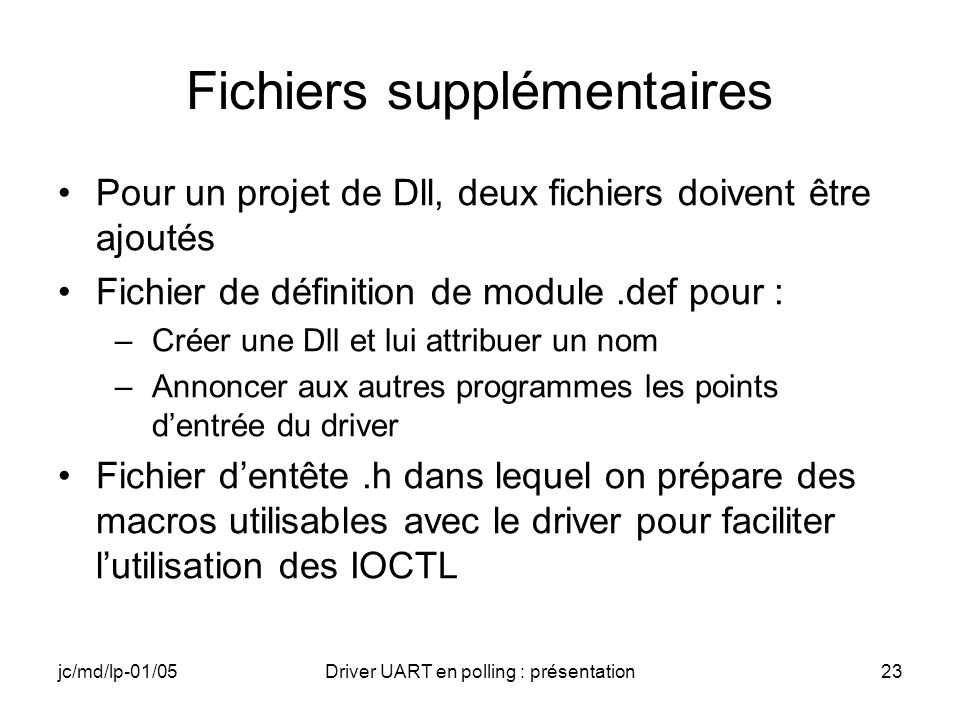 jc/md/lp-01/05Driver UART en polling : présentation23 Fichiers supplémentaires Pour un projet de Dll, deux fichiers doivent être ajoutés Fichier de dé