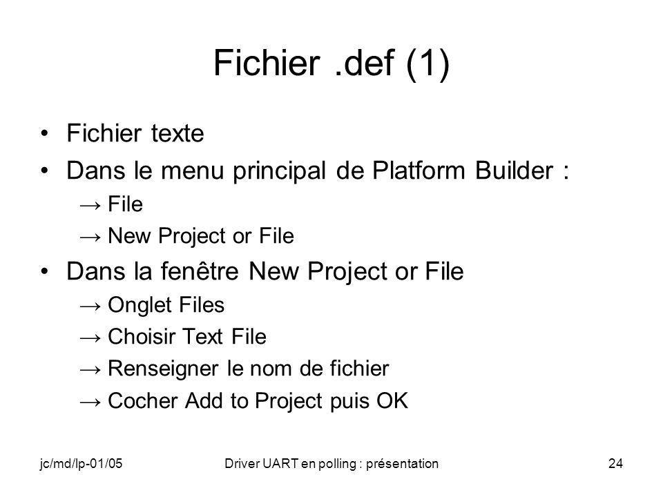 jc/md/lp-01/05Driver UART en polling : présentation24 Fichier.def (1) Fichier texte Dans le menu principal de Platform Builder : File New Project or F