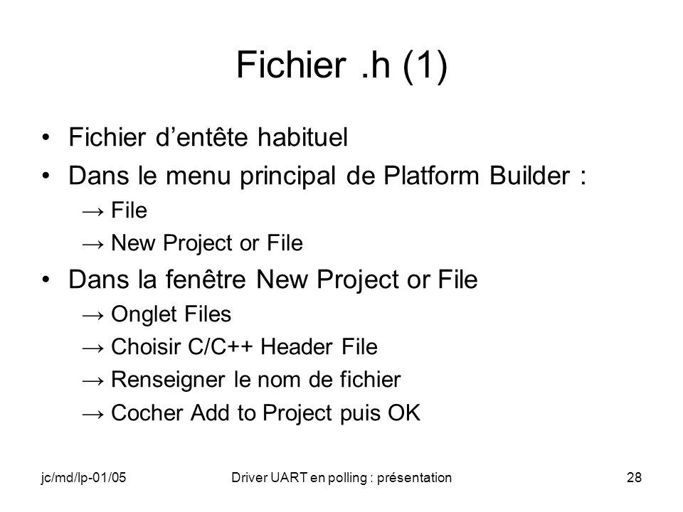 jc/md/lp-01/05Driver UART en polling : présentation28 Fichier.h (1) Fichier dentête habituel Dans le menu principal de Platform Builder : File New Pro