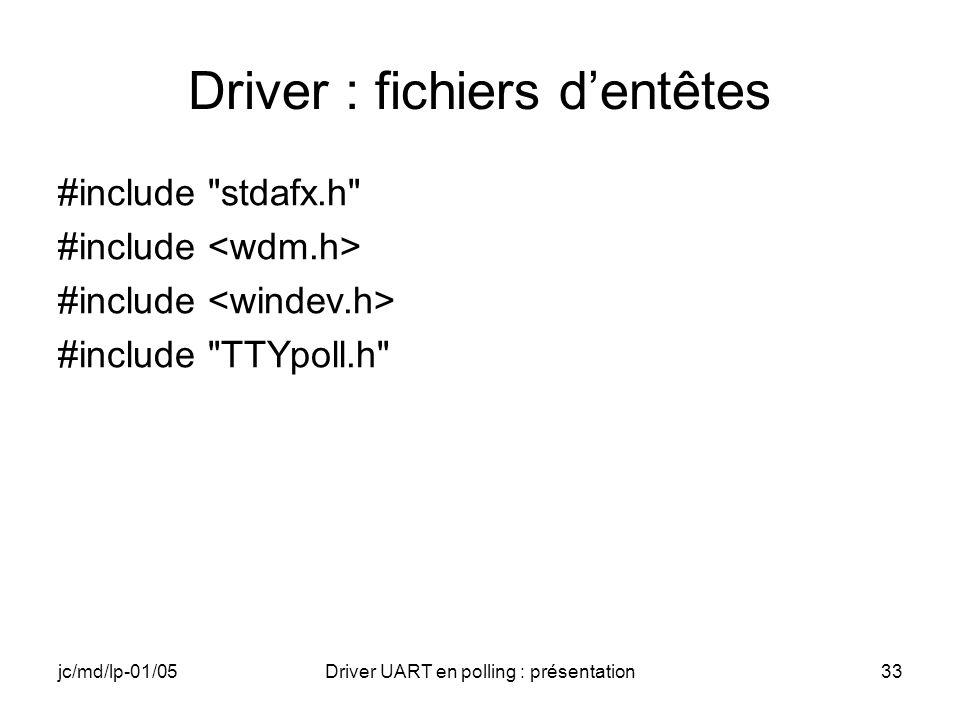jc/md/lp-01/05Driver UART en polling : présentation33 Driver : fichiers dentêtes #include