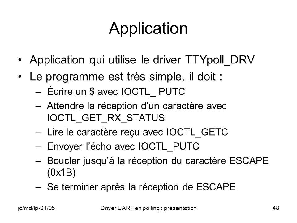 jc/md/lp-01/05Driver UART en polling : présentation48 Application Application qui utilise le driver TTYpoll_DRV Le programme est très simple, il doit