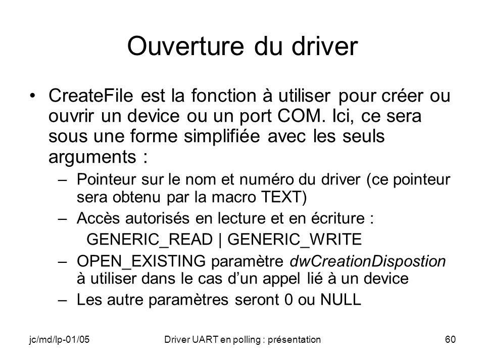 jc/md/lp-01/05Driver UART en polling : présentation60 Ouverture du driver CreateFile est la fonction à utiliser pour créer ou ouvrir un device ou un p