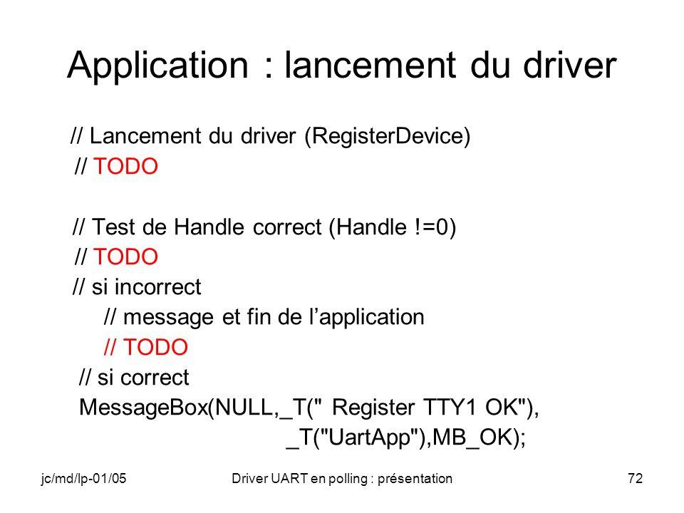 jc/md/lp-01/05Driver UART en polling : présentation72 Application : lancement du driver // Lancement du driver (RegisterDevice) // TODO // Test de Han