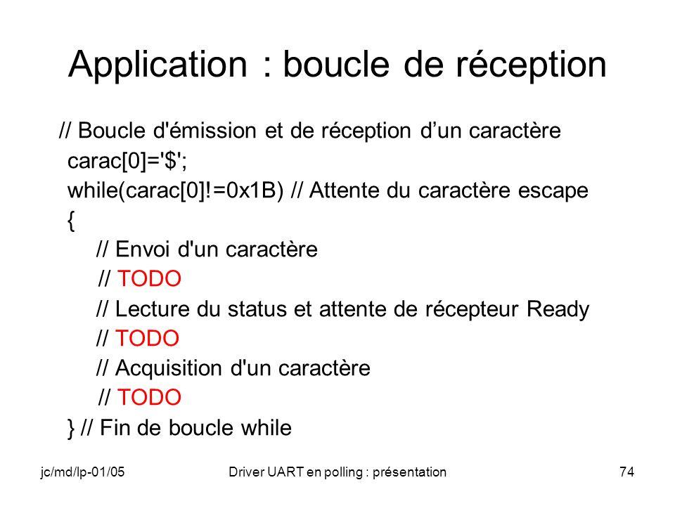 jc/md/lp-01/05Driver UART en polling : présentation74 Application : boucle de réception // Boucle d'émission et de réception dun caractère carac[0]='$