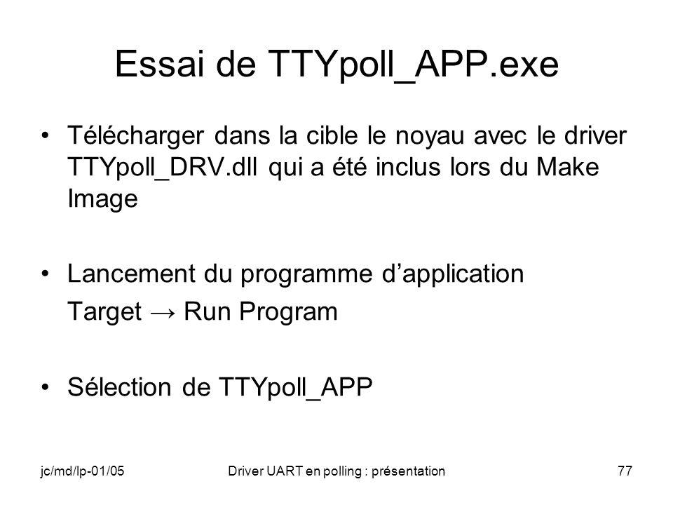 jc/md/lp-01/05Driver UART en polling : présentation77 Essai de TTYpoll_APP.exe Télécharger dans la cible le noyau avec le driver TTYpoll_DRV.dll qui a