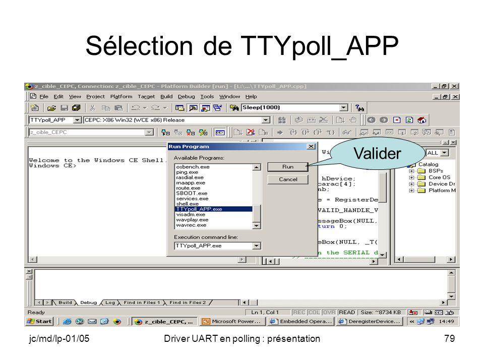 jc/md/lp-01/05Driver UART en polling : présentation79 Sélection de TTYpoll_APP Valider