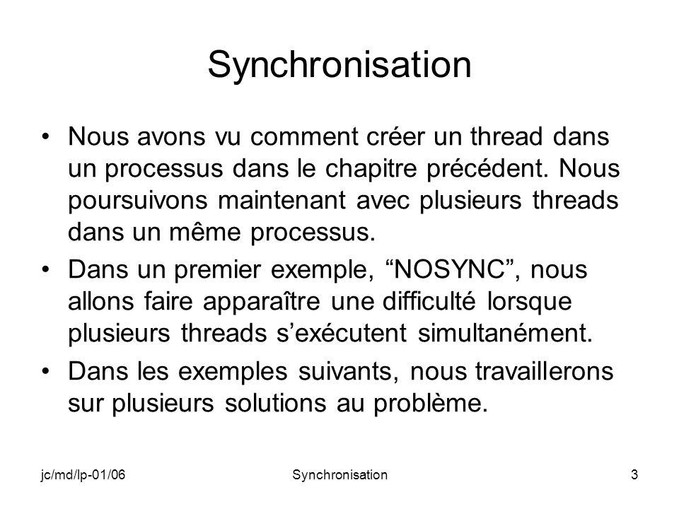 jc/md/lp-01/06Synchronisation3 Nous avons vu comment créer un thread dans un processus dans le chapitre précédent. Nous poursuivons maintenant avec pl