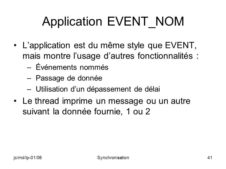 jc/md/lp-01/06Synchronisation41 Application EVENT_NOM Lapplication est du même style que EVENT, mais montre lusage dautres fonctionnalités : –Événemen