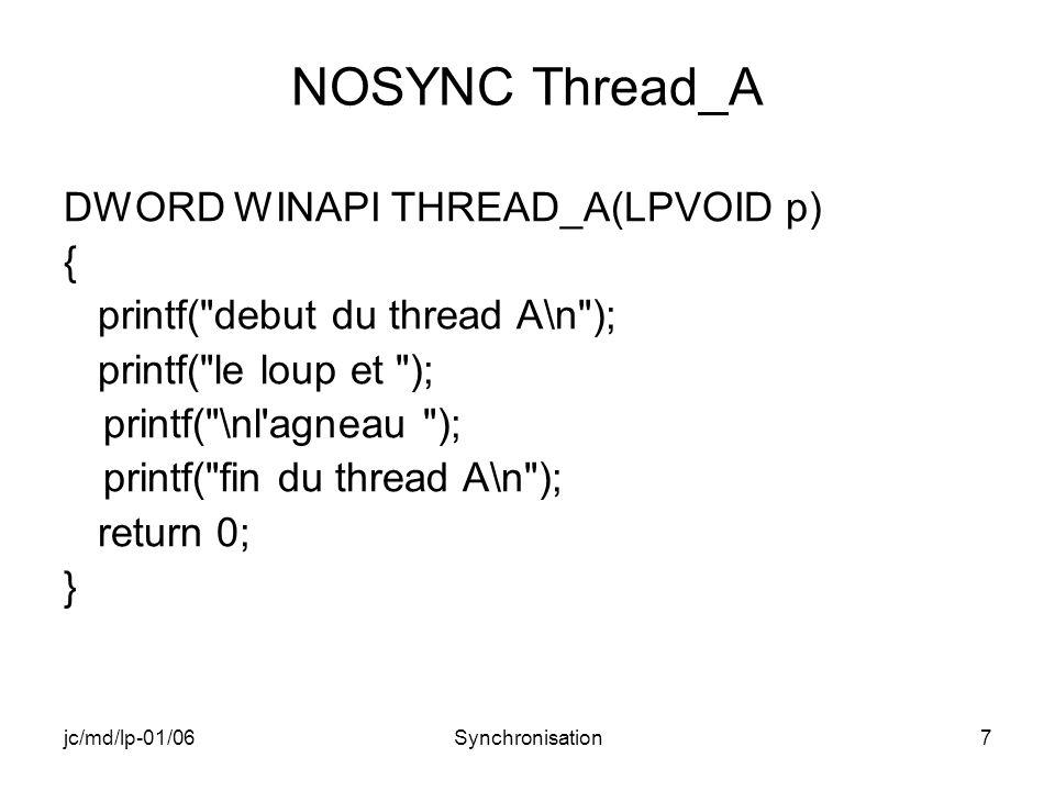 jc/md/lp-01/06Synchronisation28 MUTEX Thread_B DWORD WINAPI THREAD_B(HANDLE hMut) { printf( debut du thread B\n ); WaitForSingleObject(hMut,INFINITE); printf( THREAD_B: la cerise ); printf( sur le gateau\n ); ReleaseMutex(hMut); printf( fin du thread B\n ); return 0; }