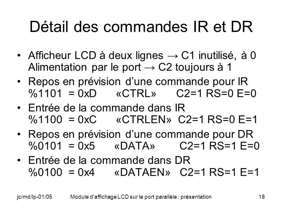 jc/md/lp-01/05Module d'affichage LCD sur le port parallèle : présentation18 Détail des commandes IR et DR Afficheur LCD à deux lignes C1 inutilisé, à
