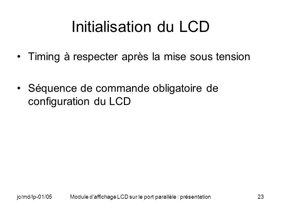 jc/md/lp-01/05Module d'affichage LCD sur le port parallèle : présentation23 Initialisation du LCD Timing à respecter après la mise sous tension Séquen