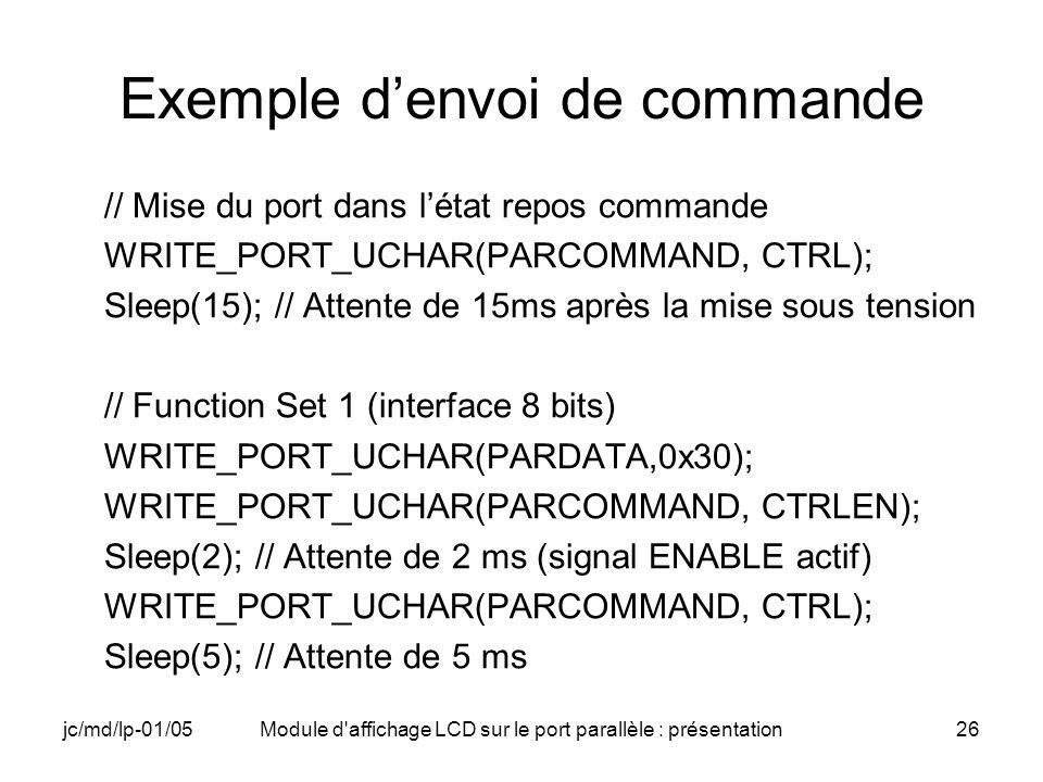 jc/md/lp-01/05Module d'affichage LCD sur le port parallèle : présentation26 Exemple denvoi de commande // Mise du port dans létat repos commande WRITE
