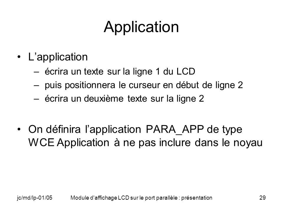 jc/md/lp-01/05Module d'affichage LCD sur le port parallèle : présentation29 Application Lapplication –écrira un texte sur la ligne 1 du LCD –puis posi