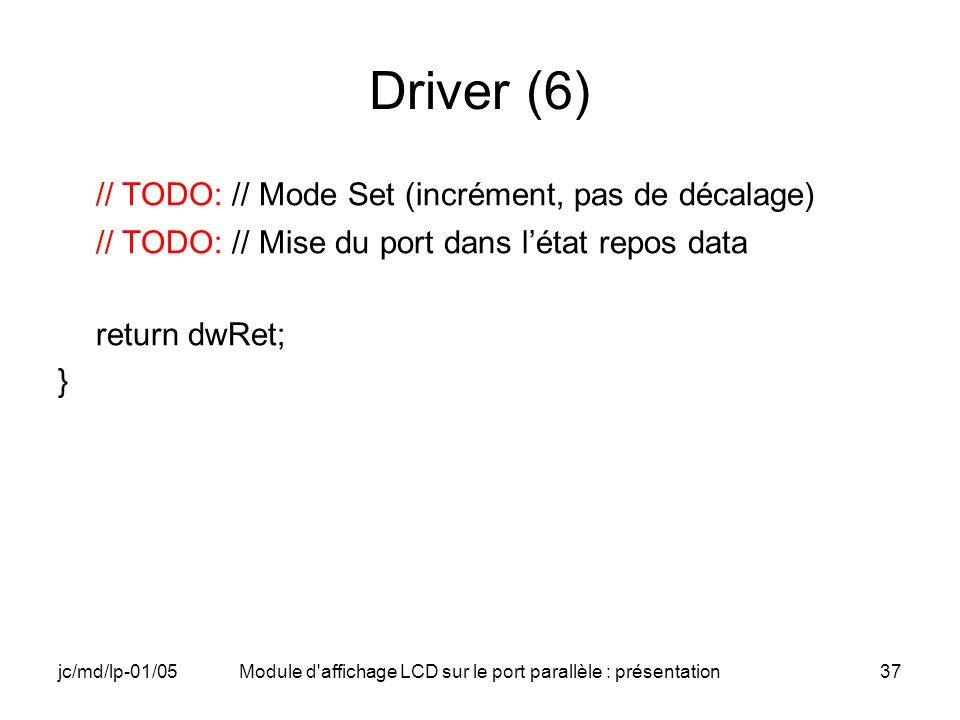 jc/md/lp-01/05Module d'affichage LCD sur le port parallèle : présentation37 Driver (6) // TODO: // Mode Set (incrément, pas de décalage) // TODO: // M