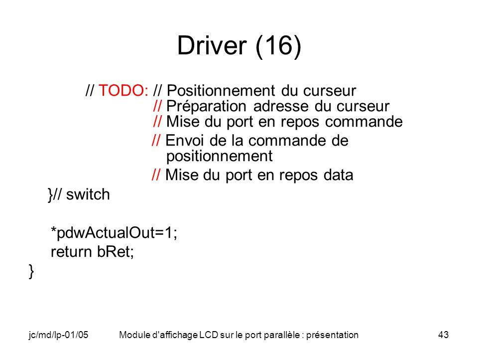 jc/md/lp-01/05Module d'affichage LCD sur le port parallèle : présentation43 Driver (16) // TODO: // Positionnement du curseur // Préparation adresse d