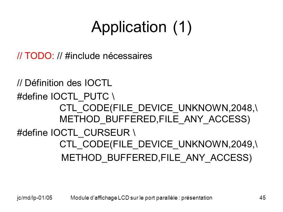 jc/md/lp-01/05Module d'affichage LCD sur le port parallèle : présentation45 Application (1) // TODO: // #include nécessaires // Définition des IOCTL #