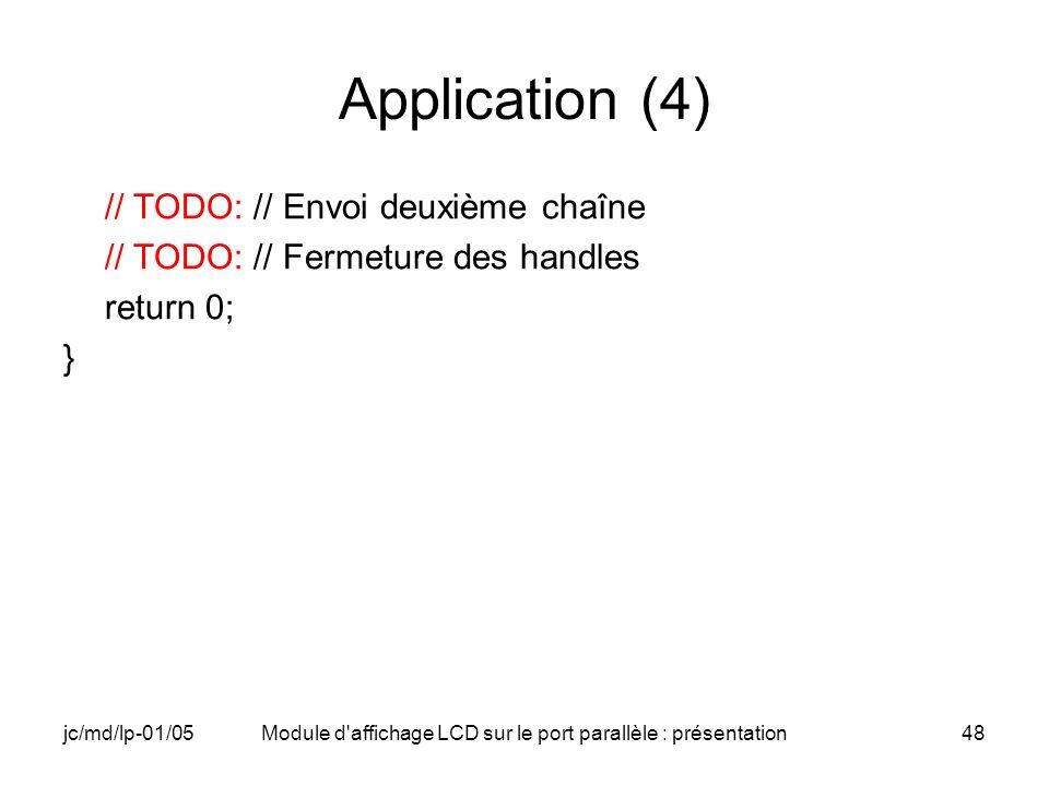 jc/md/lp-01/05Module d'affichage LCD sur le port parallèle : présentation48 Application (4) // TODO: // Envoi deuxième chaîne // TODO: // Fermeture de