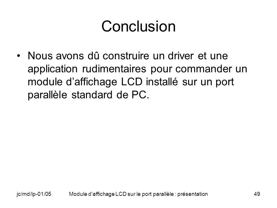 jc/md/lp-01/05Module d'affichage LCD sur le port parallèle : présentation49 Conclusion Nous avons dû construire un driver et une application rudimenta