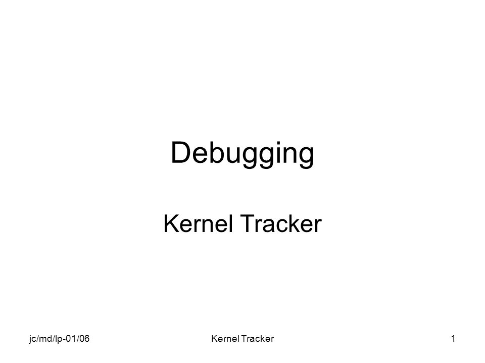 jc/md/lp-01/06Kernel Tracker1 Debugging Kernel Tracker
