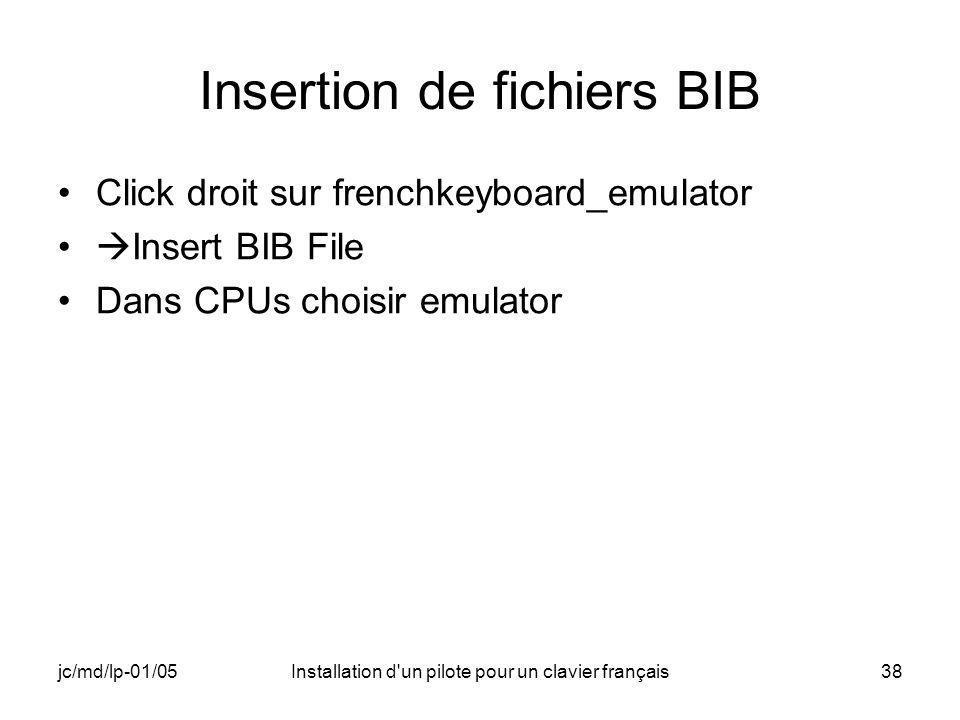 jc/md/lp-01/05Installation d un pilote pour un clavier français38 Insertion de fichiers BIB Click droit sur frenchkeyboard_emulator Insert BIB File Dans CPUs choisir emulator