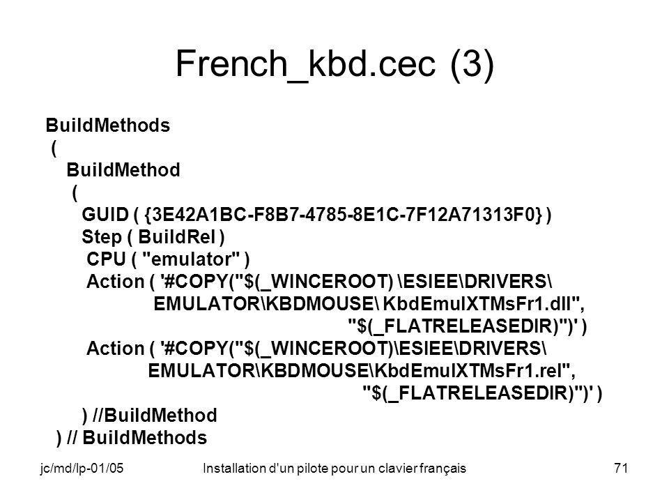 jc/md/lp-01/05Installation d'un pilote pour un clavier français71 French_kbd.cec (3) BuildMethods ( BuildMethod ( GUID ( {3E42A1BC-F8B7-4785-8E1C-7F12