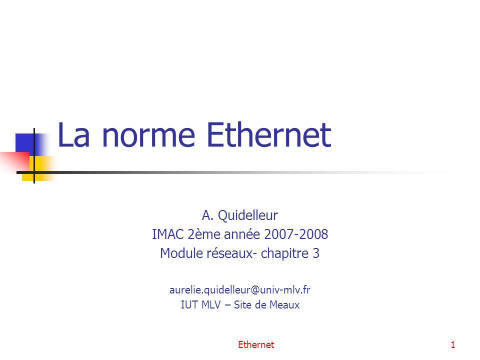 Ethernet32 Les catégories de paires torsadées CatégorieUsageBande passante LongueurApplication 1 & 2Voix et données à faible vitesse 1MHz15mServices téléphoniques 3Voix et données à 10Mbit/s 16MHz100mEthernet 10baseT 4Voix et données à 16Mbit/s 20MHz100mToken-Ring, Ethernet 10Mbit/s 567567 Voix et données à hautes fréquences 100MHz 250MHz 600MHz 100mFast Ethernet, Gigabit Ethernet