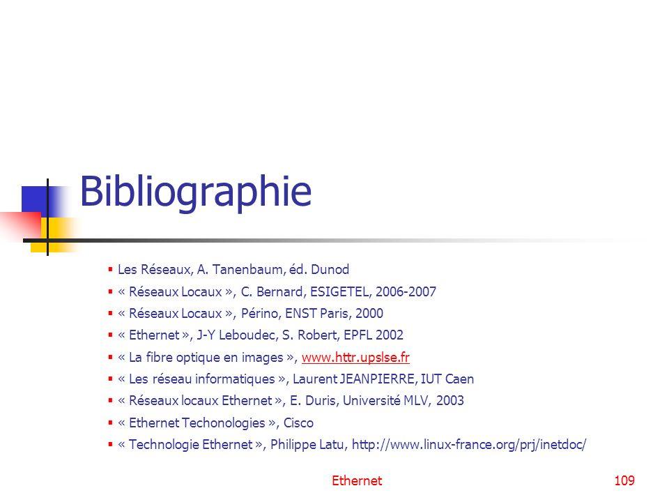 Ethernet109 Bibliographie Les Réseaux, A. Tanenbaum, éd. Dunod « Réseaux Locaux », C. Bernard, ESIGETEL, 2006-2007 « Réseaux Locaux », Périno, ENST Pa