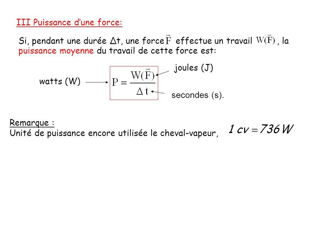 Si, pendant une durée t, une force effectue un travail, la puissance moyenne du travail de cette force est: watts (W) joules (J) secondes (s). Remarqu
