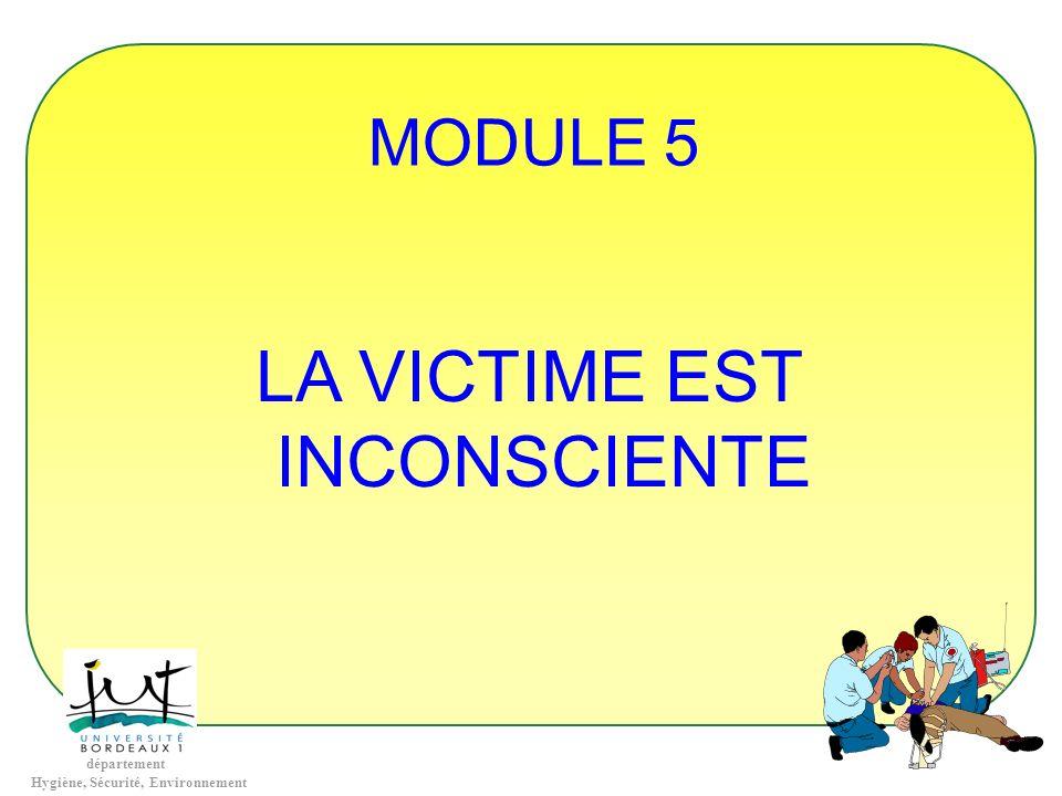 département Hygiène, Sécurité, Environnement MODULE 5 LA VICTIME EST INCONSCIENTE