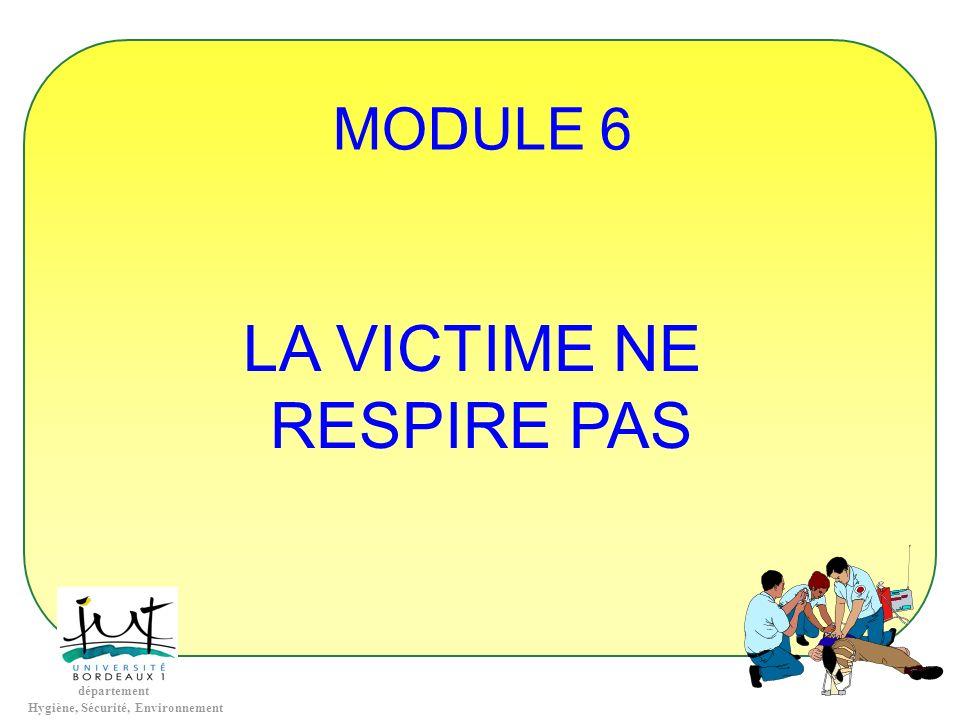 département Hygiène, Sécurité, Environnement MODULE 6 LA VICTIME NE RESPIRE PAS