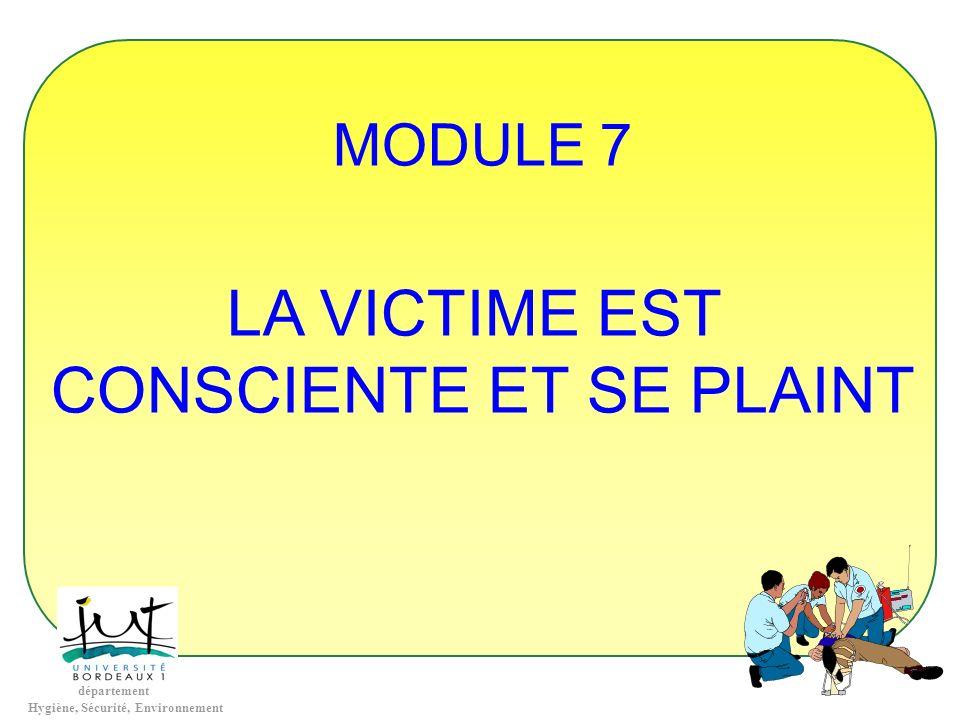 département Hygiène, Sécurité, Environnement MODULE 7 LA VICTIME EST CONSCIENTE ET SE PLAINT