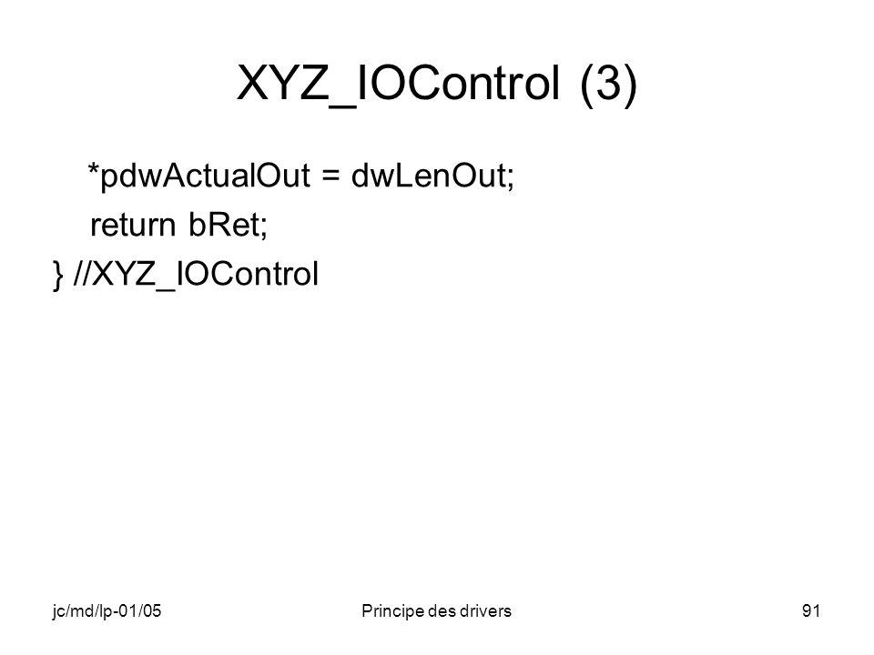 jc/md/lp-01/05Principe des drivers91 XYZ_IOControl (3) *pdwActualOut = dwLenOut; return bRet; } //XYZ_IOControl