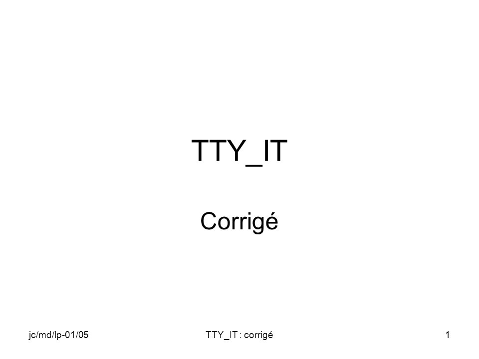 jc/md/lp-01/05TTY_IT : corrigé1 TTY_IT Corrigé