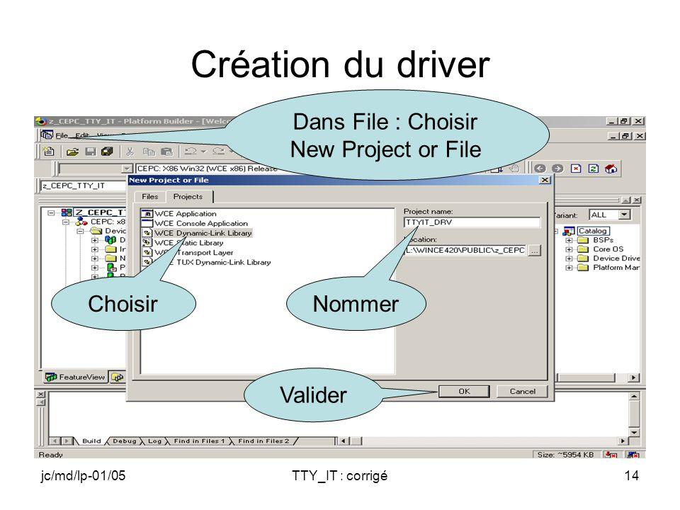 jc/md/lp-01/05TTY_IT : corrigé14 Création du driver Dans File : Choisir New Project or File Nommer Choisir Valider