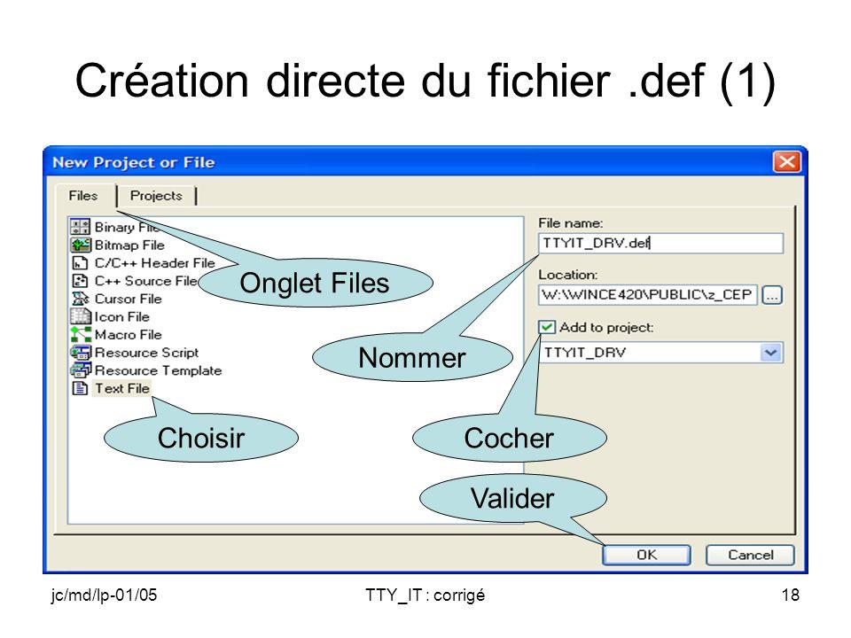 jc/md/lp-01/05TTY_IT : corrigé18 Création directe du fichier.def (1) Onglet Files Nommer Cocher Valider Choisir