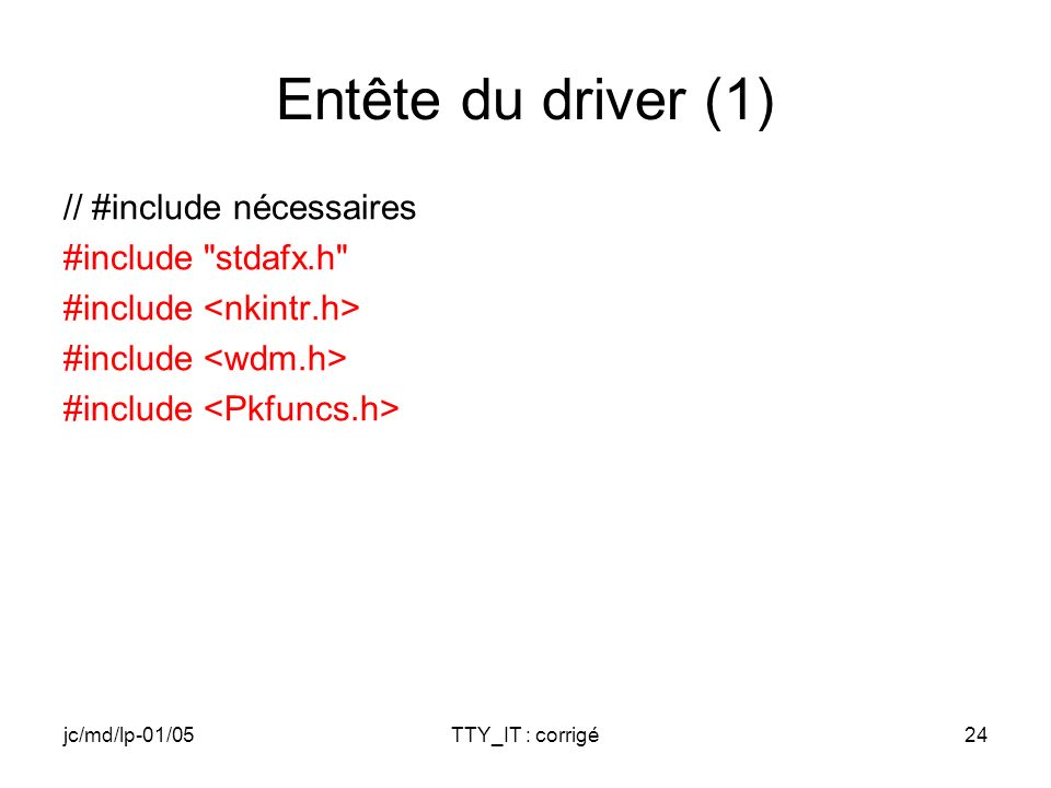 jc/md/lp-01/05TTY_IT : corrigé24 Entête du driver (1) // #include nécessaires #include stdafx.h #include