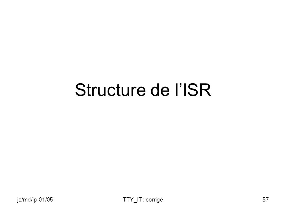 jc/md/lp-01/05TTY_IT : corrigé57 Structure de lISR