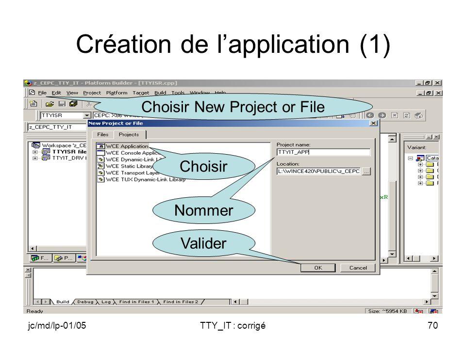 jc/md/lp-01/05TTY_IT : corrigé70 Création de lapplication (1) Choisir New Project or File Choisir Nommer Valider
