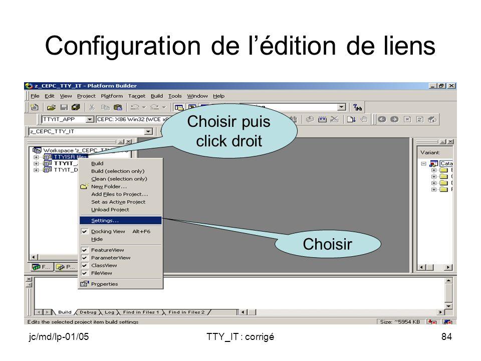 jc/md/lp-01/05TTY_IT : corrigé84 Configuration de lédition de liens Choisir puis click droit Choisir