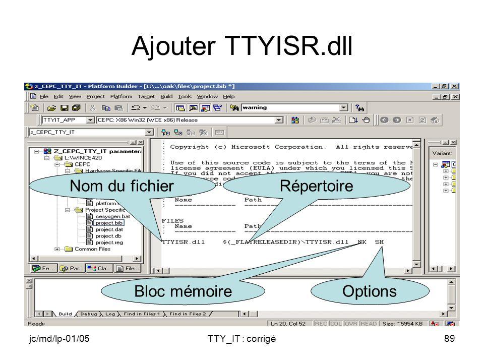 jc/md/lp-01/05TTY_IT : corrigé89 Ajouter TTYISR.dll Bloc mémoire Options RépertoireNom du fichier