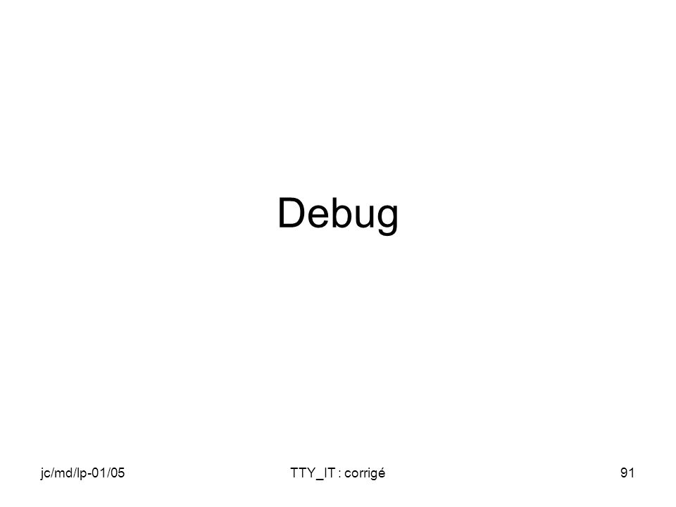 jc/md/lp-01/05TTY_IT : corrigé91 Debug