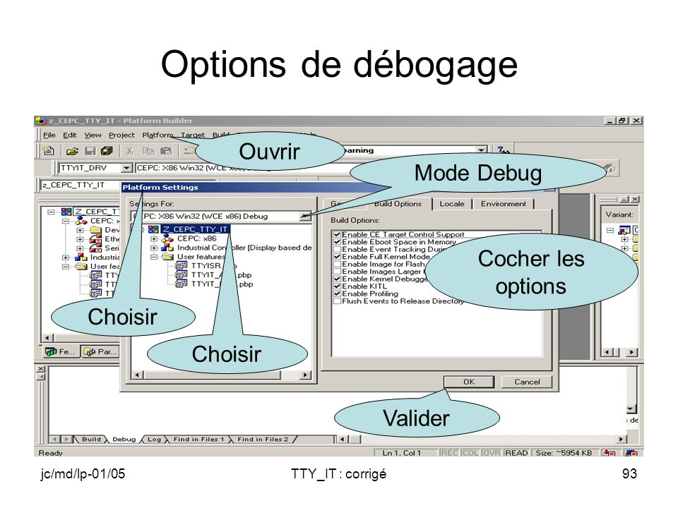 jc/md/lp-01/05TTY_IT : corrigé93 Options de débogage Mode Debug Choisir Cocher les options Valider Ouvrir Choisir