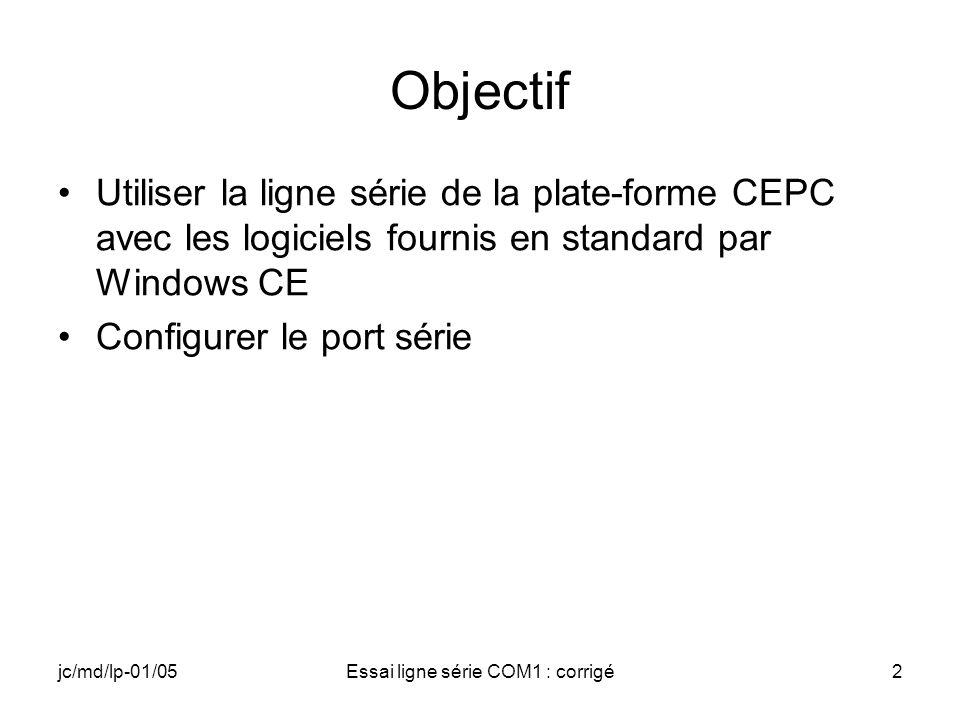jc/md/lp-01/05Essai ligne série COM1 : corrigé2 Objectif Utiliser la ligne série de la plate-forme CEPC avec les logiciels fournis en standard par Windows CE Configurer le port série