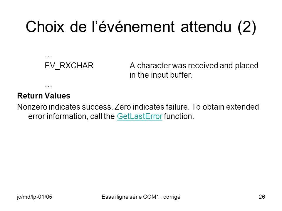 jc/md/lp-01/05Essai ligne série COM1 : corrigé26 Choix de lévénement attendu (2) … EV_RXCHARA character was received and placed in the input buffer. …