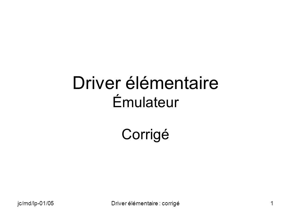 jc/md/lp-01/05Driver élémentaire : corrigé1 Driver élémentaire Émulateur Corrigé
