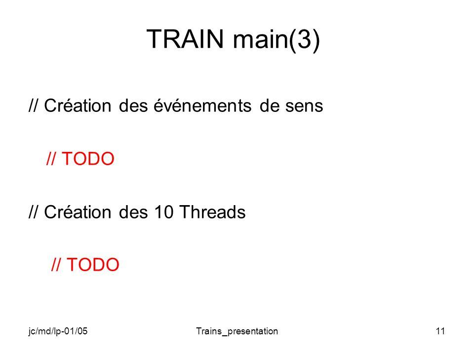 jc/md/lp-01/05Trains_presentation11 TRAIN main(3) // Création des événements de sens // TODO // Création des 10 Threads // TODO