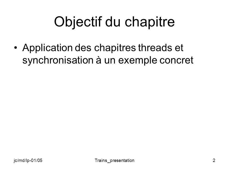 jc/md/lp-01/05Trains_presentation2 Objectif du chapitre Application des chapitres threads et synchronisation à un exemple concret